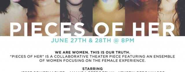 """Pieces of Her"" is a collaborative theater piece featuring an ensemble of women focusing on the female experience.  This debut project plays June 27 and 28th at Stay Gallery, 8PM. Poetry, Spoken word, monologues, dance, movement, and music serve as storytelling instruments as we touch on everything from love, relationships, body image, sexuality, monumental life […]"