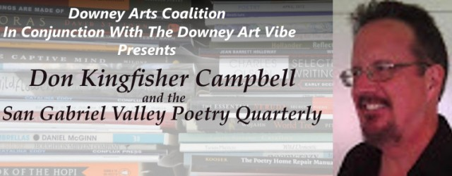 On July 16, Poetry Matters will welcome the San Gabriel Valley Poetry Group and the group's editor, Don Kingfisher Campbell. Campbell is the founder and coordinator of many poetry workshops in Southern California. Additional poets published in the San Gabriel Valley Poetry Quarterly will also be featured at the event. If you are interested […]