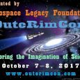 On Saturday, October 7 & Sunday, October 8, 2017 Aerospace Legacy Foundation presents OuteRimCon. Come join us. Visit the OuterRimCon Web Site Columbia Memorial Space Center 12400 Columbia Way Downey, CA 90242 Hours: Saturday, 10a – 5p Sunday, 10a – 3p About Us: Aerospace Legacy Foundation is a community based 501(c)(3) organization from Downey, California; […]